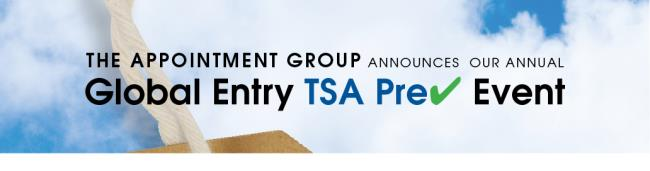 The Appointment Group invites you to our annual private Global Entry TSA Pre Check Event.