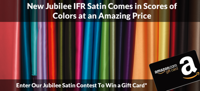 New Jubilee IFR Satin Comes in Scores of Colors at an Amazing Price!