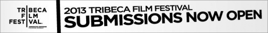 2013 Tribeca Film Fest Submissions Open